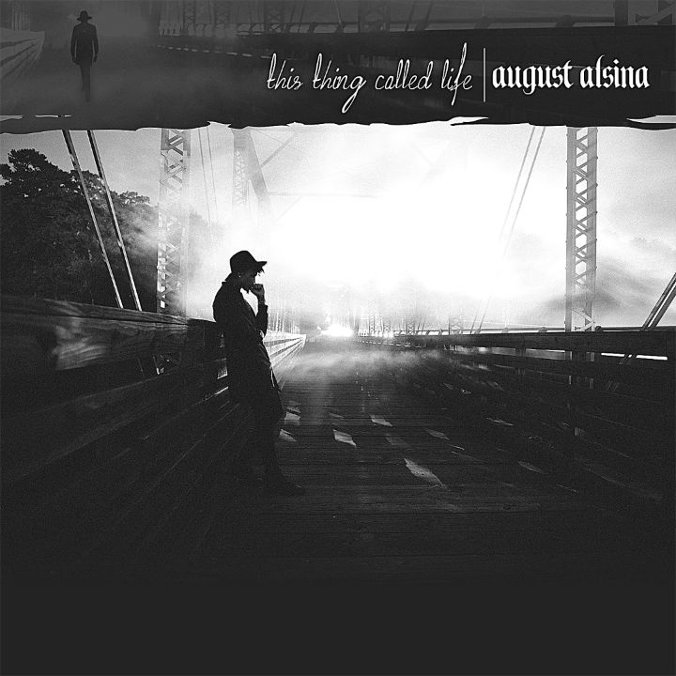 August Alsina latest album, This Thing Called Life , didn't exactly ...