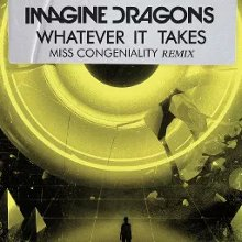 Imagine Dragons Whatever It Takes Miss Congeniality Remix Audio Whatever It Takes Miss Congeniality Remix Audio Music Video Metrolyrics